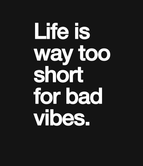 lifes to short for bad vibes